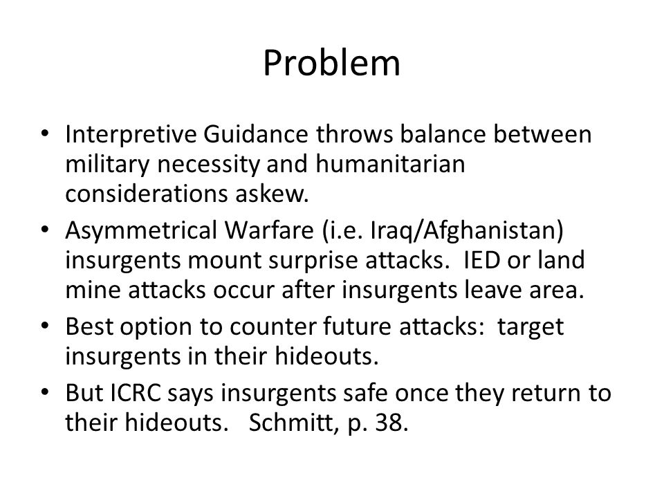 Problem Interpretive Guidance throws balance between military necessity and humanitarian considerations askew.