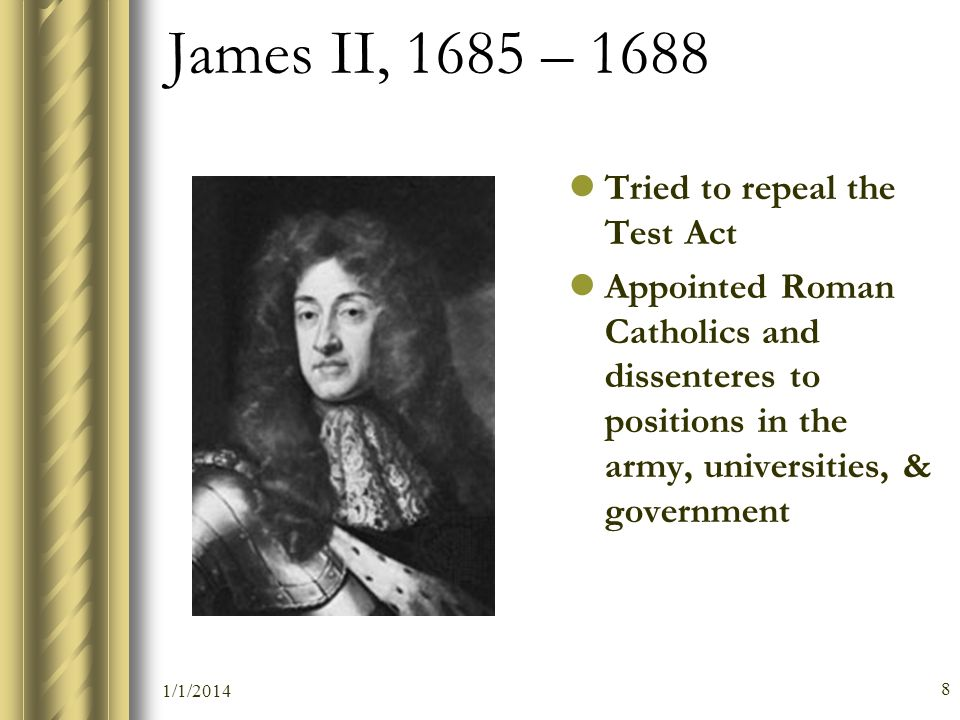 James II, 1685 – 1688 Tried to repeal the Test Act