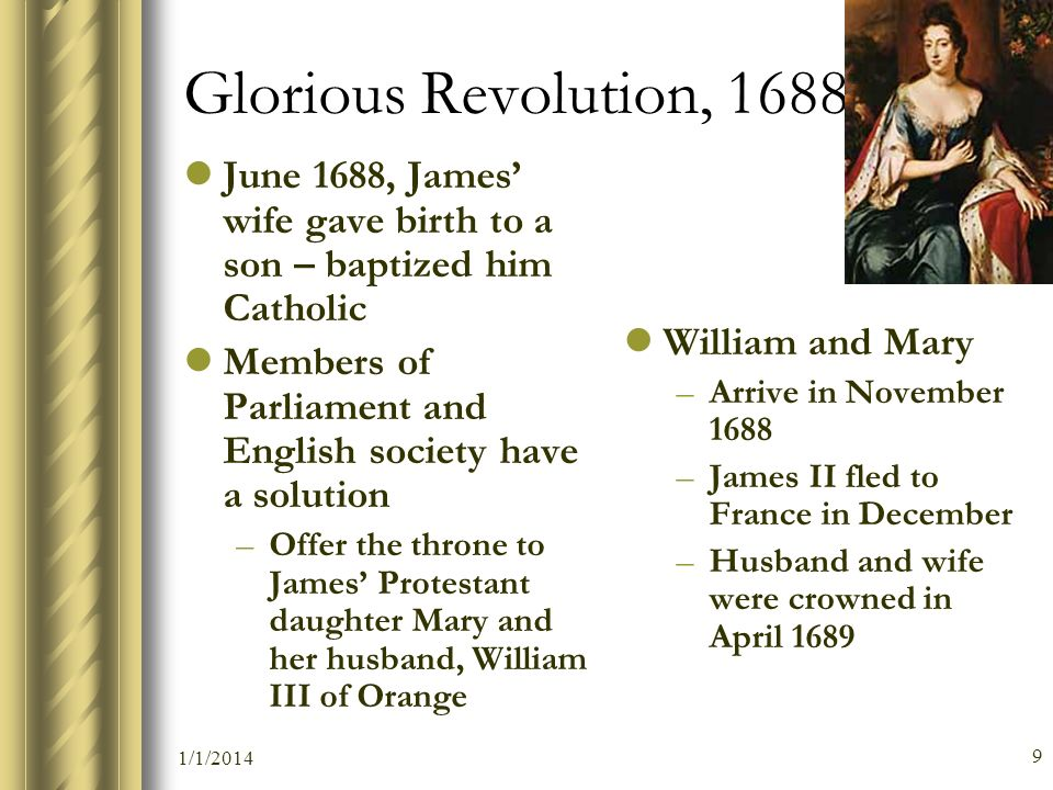 Glorious Revolution, 1688 June 1688, James' wife gave birth to a son – baptized him Catholic.