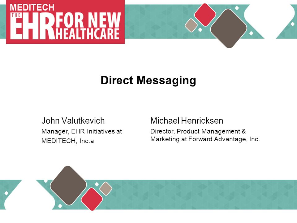 MEDITECH … Direct Messaging John Valutkevich Michael Henricksen