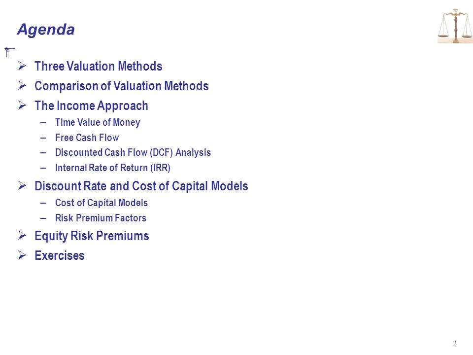 Agenda Three Valuation Methods Comparison of Valuation Methods