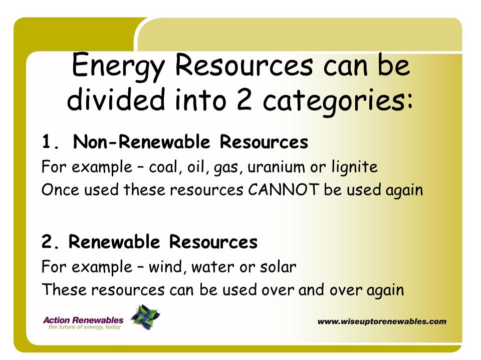 Energy Resources can be divided into 2 categories: