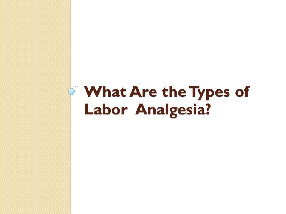 What Are the Types of Labor Analgesia