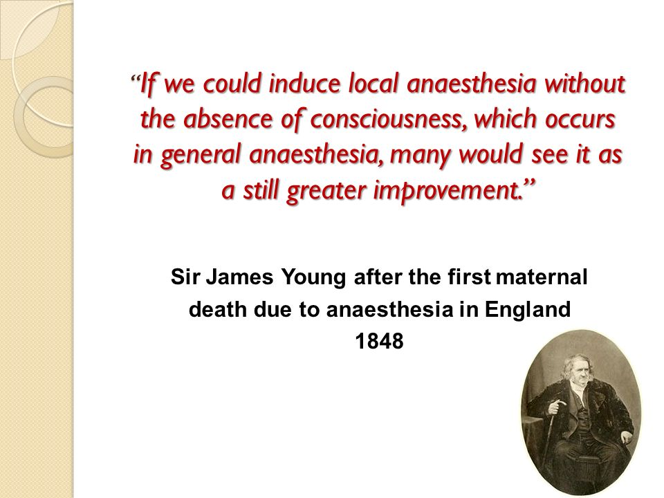 If we could induce local anaesthesia without the absence of consciousness, which occurs in general anaesthesia, many would see it as a still greater improvement.
