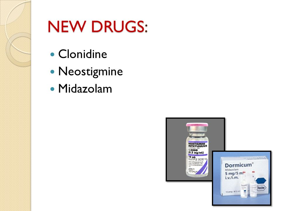NEW DRUGS: Clonidine Neostigmine Midazolam