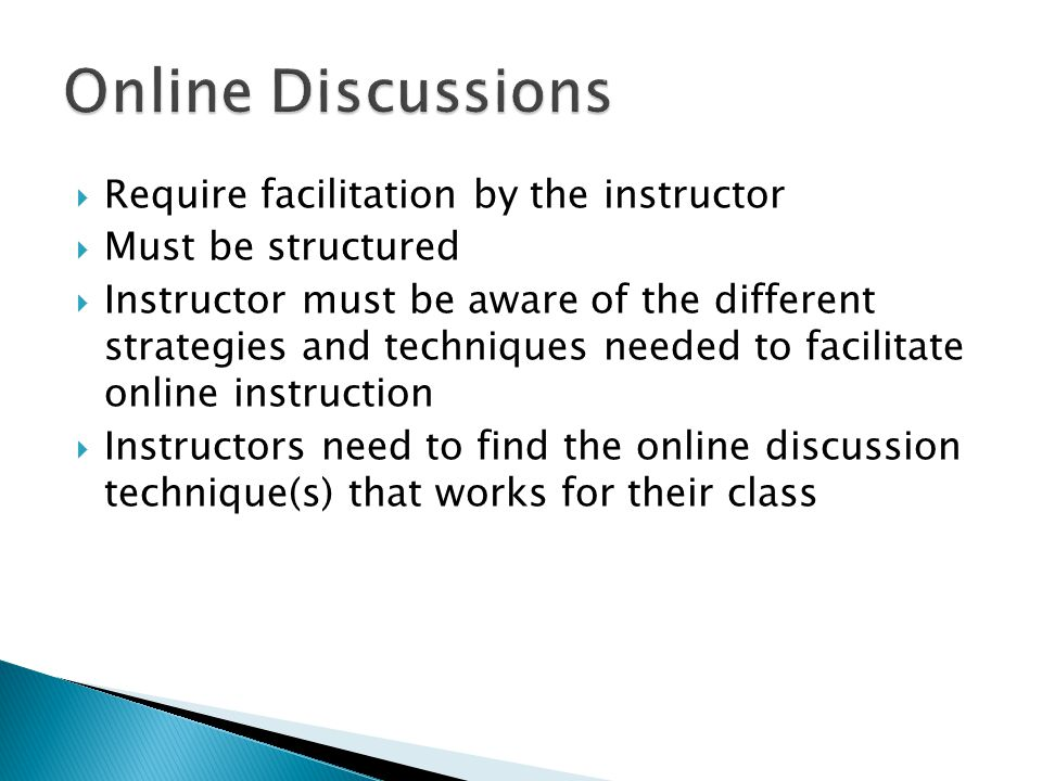 Online Discussions Require facilitation by the instructor