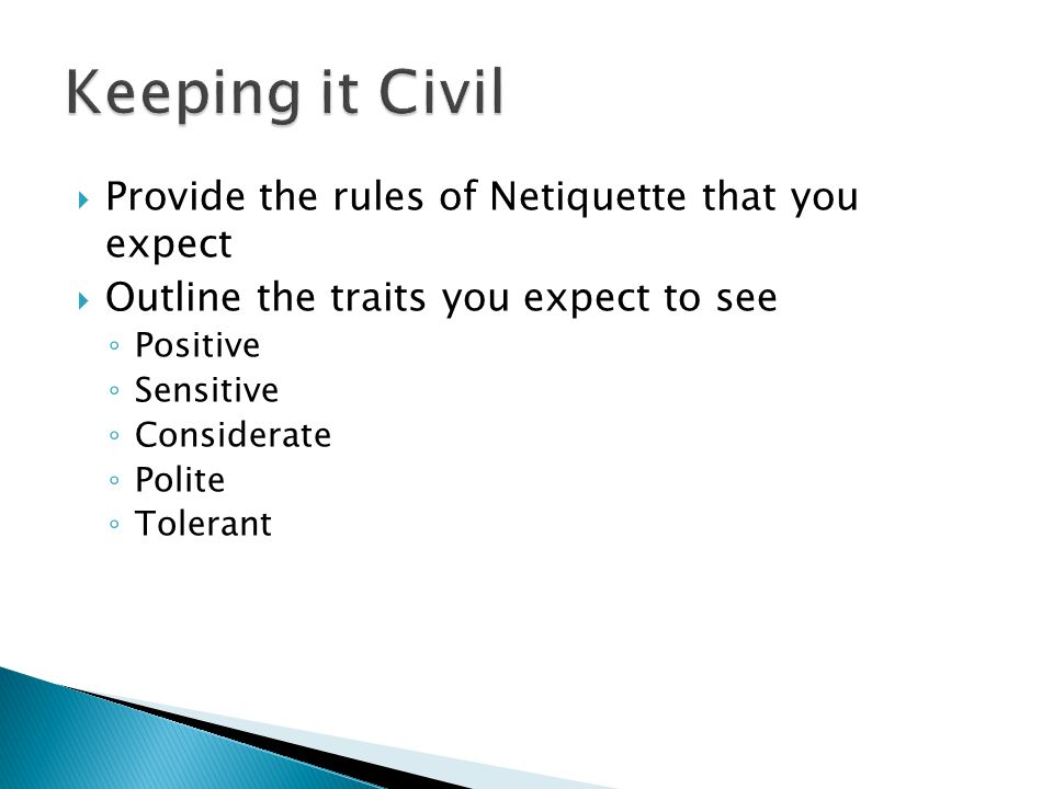 Keeping it Civil Provide the rules of Netiquette that you expect