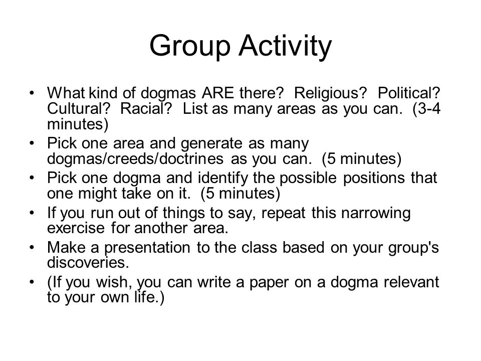 Group Activity What kind of dogmas ARE there Religious Political Cultural Racial List as many areas as you can. (3-4 minutes)