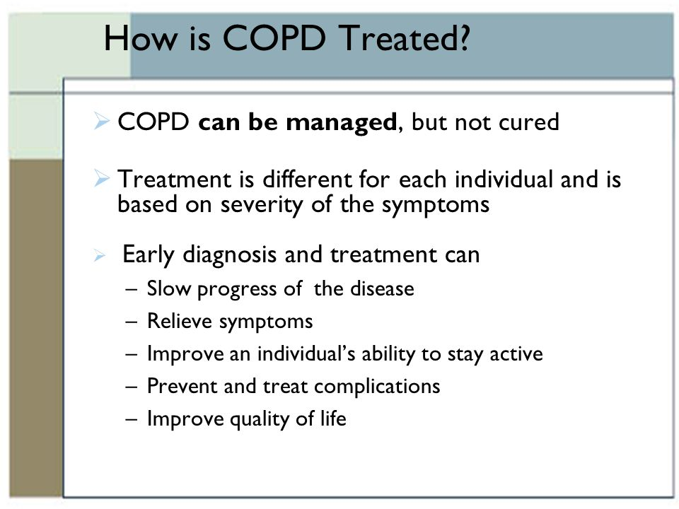 How is COPD Treated COPD can be managed, but not cured