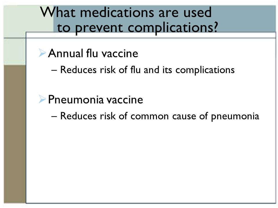 What medications are used to prevent complications