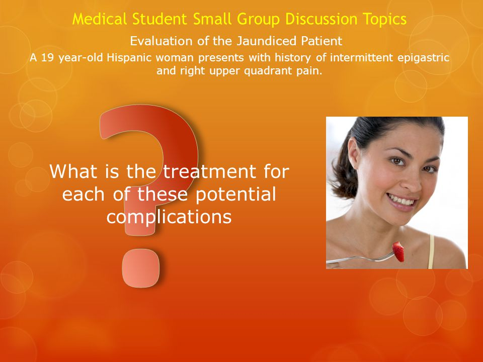 What is the treatment for each of these potential complications