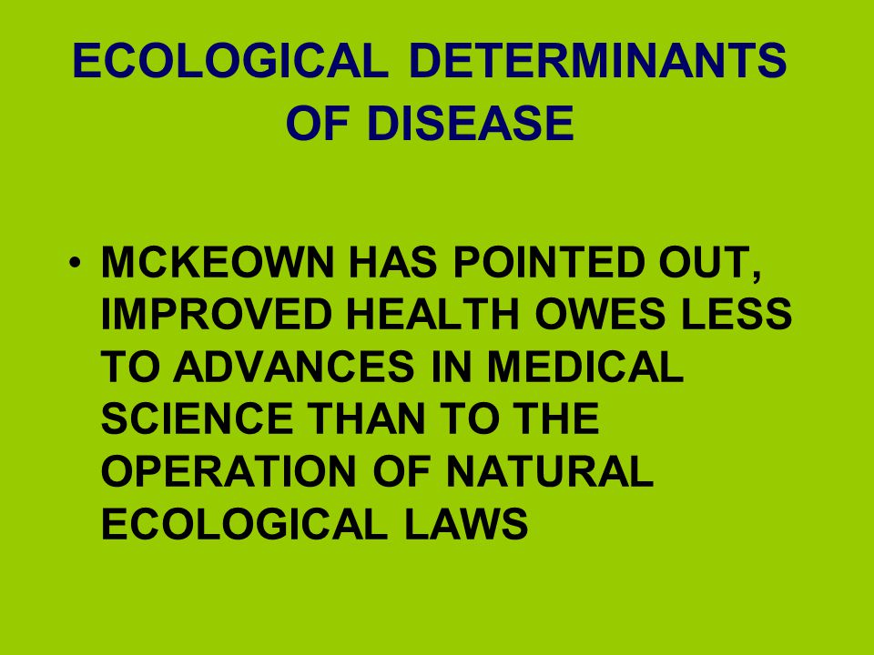 ECOLOGICAL DETERMINANTS OF DISEASE