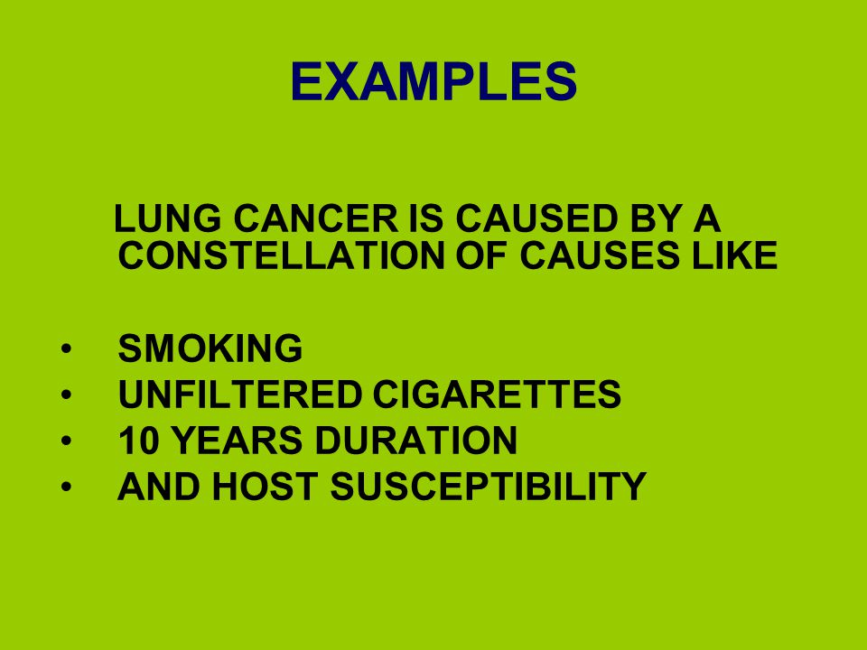 EXAMPLES LUNG CANCER IS CAUSED BY A CONSTELLATION OF CAUSES LIKE