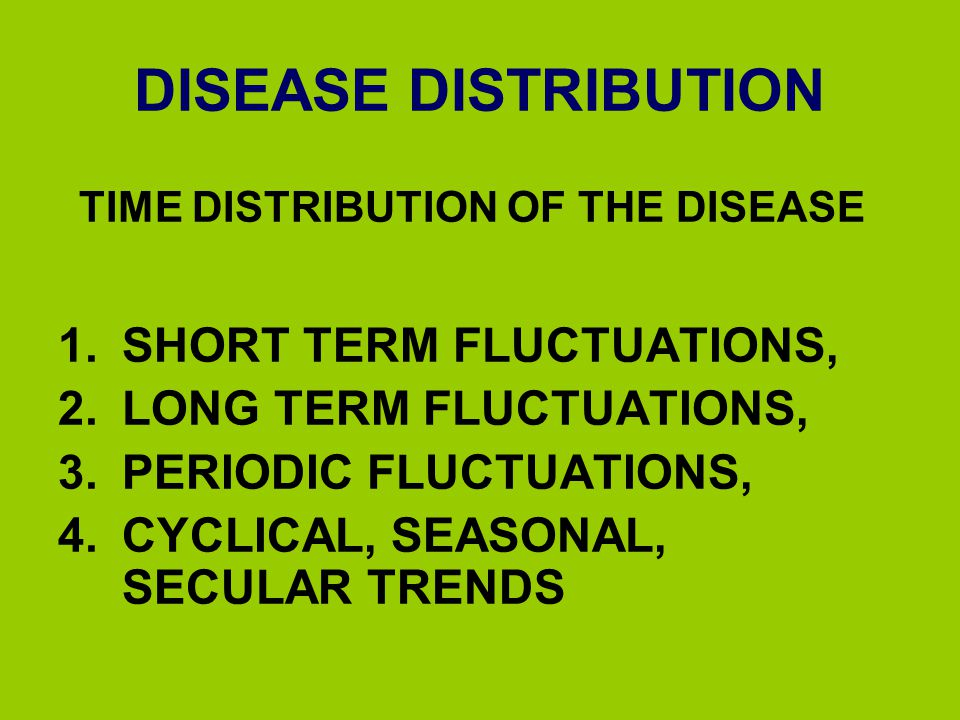 DISEASE DISTRIBUTION SHORT TERM FLUCTUATIONS, LONG TERM FLUCTUATIONS,