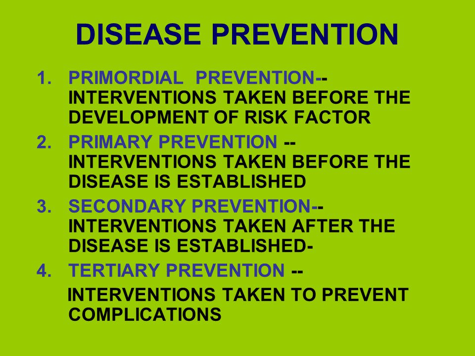 DISEASE PREVENTION PRIMORDIAL PREVENTION-- INTERVENTIONS TAKEN BEFORE THE DEVELOPMENT OF RISK FACTOR.