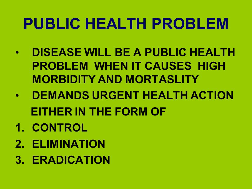 PUBLIC HEALTH PROBLEM DISEASE WILL BE A PUBLIC HEALTH PROBLEM WHEN IT CAUSES HIGH MORBIDITY AND MORTASLITY.