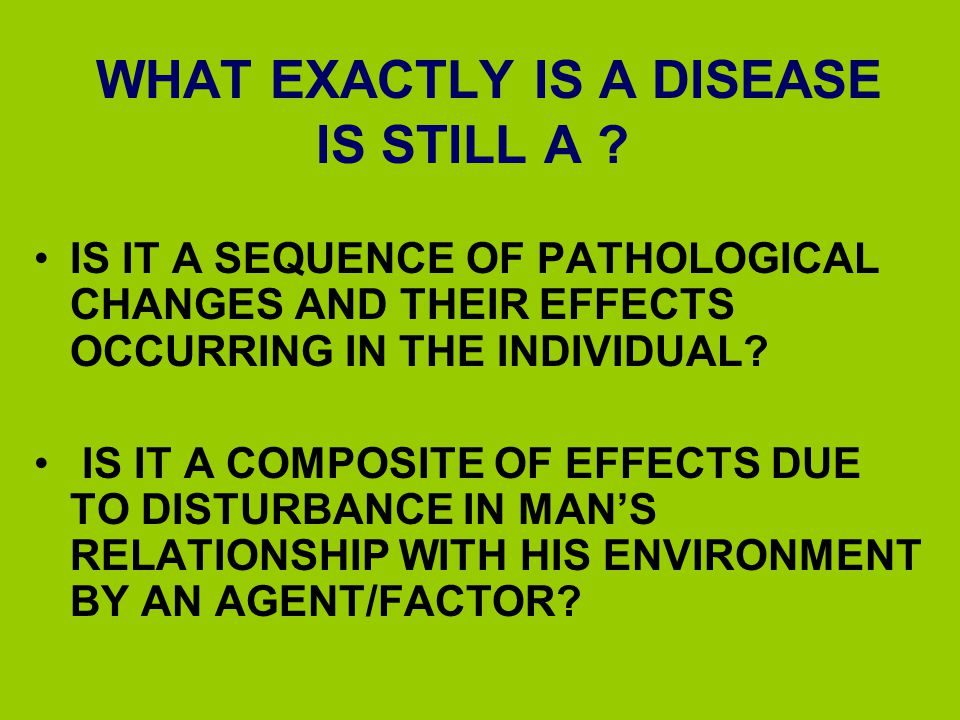 WHAT EXACTLY IS A DISEASE IS STILL A