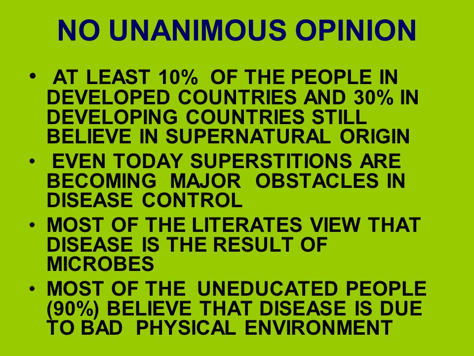 NO UNANIMOUS OPINION AT LEAST 10% OF THE PEOPLE IN DEVELOPED COUNTRIES AND 30% IN DEVELOPING COUNTRIES STILL BELIEVE IN SUPERNATURAL ORIGIN.