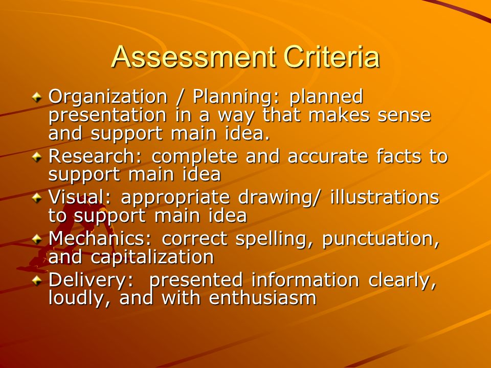Assessment Criteria Organization / Planning: planned presentation in a way that makes sense and support main idea.