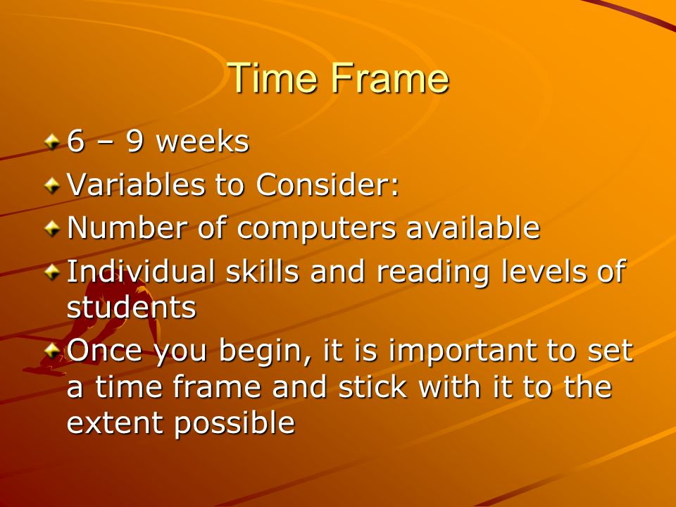 Time Frame 6 – 9 weeks Variables to Consider: