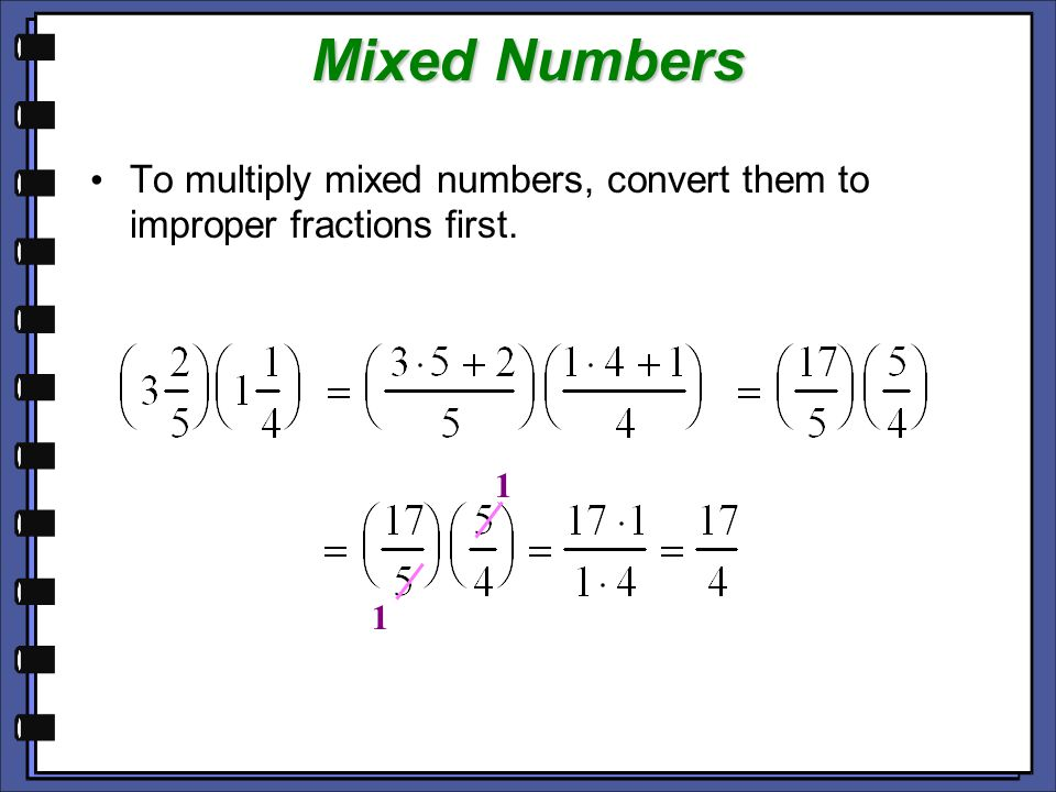 Mixed Numbers To multiply mixed numbers, convert them to improper fractions first. 1