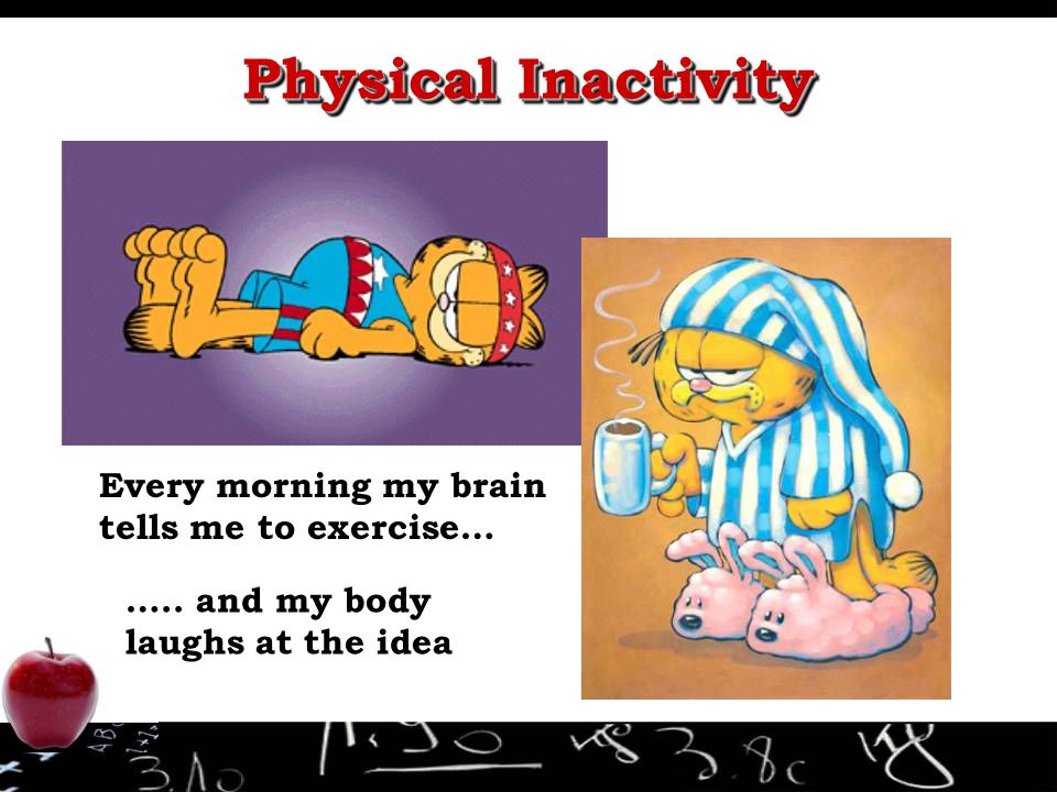 Physical Inactivity Every morning my brain tells me to exercise…