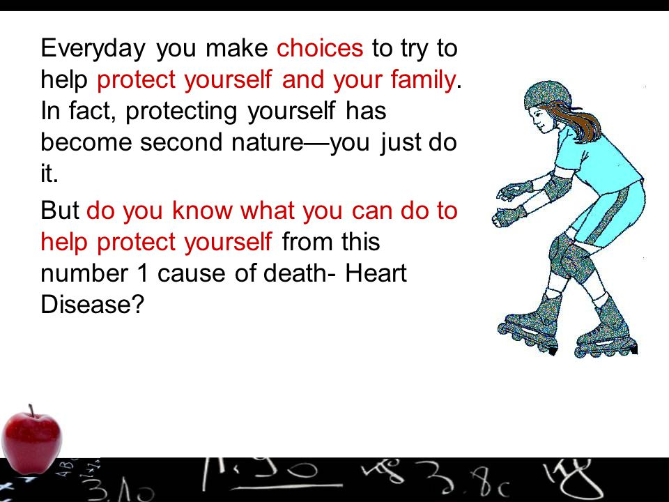 Everyday you make choices to try to help protect yourself and your family. In fact, protecting yourself has become second nature—you just do it.