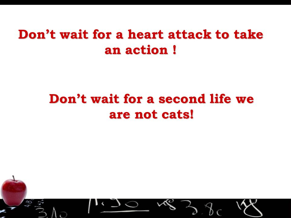 Don't wait for a heart attack to take an action !