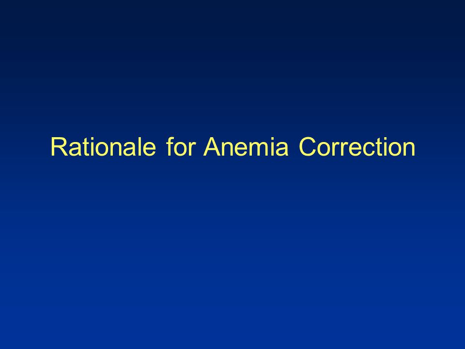 Rationale for Anemia Correction