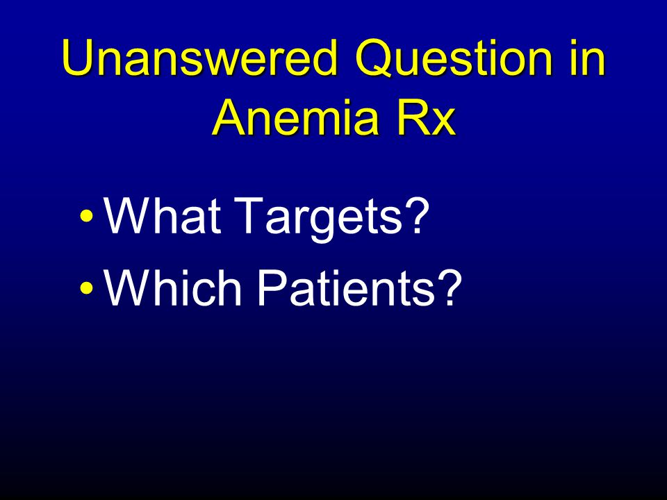 Unanswered Question in Anemia Rx