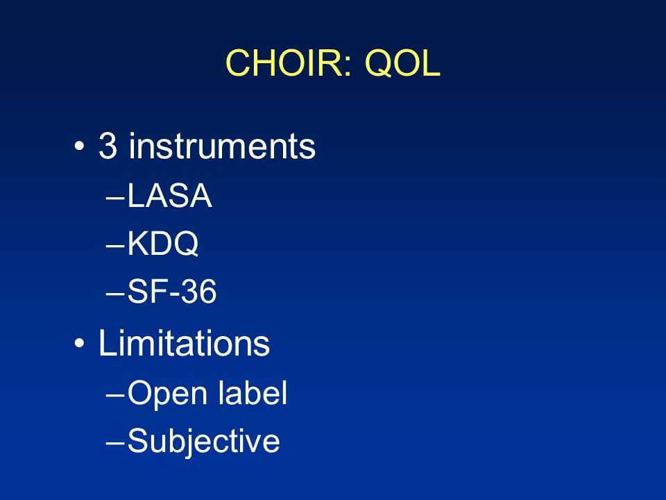 CHOIR: QOL 3 instruments Limitations LASA KDQ SF-36 Open label