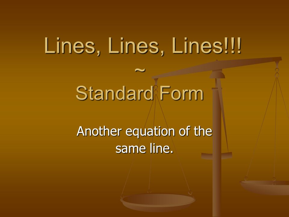 Lines, Lines, Lines!!! ~ Standard Form
