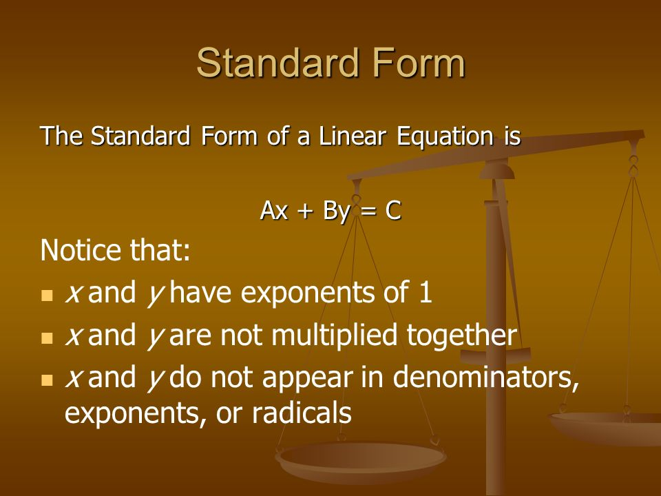 Standard Form Notice that: x and y have exponents of 1
