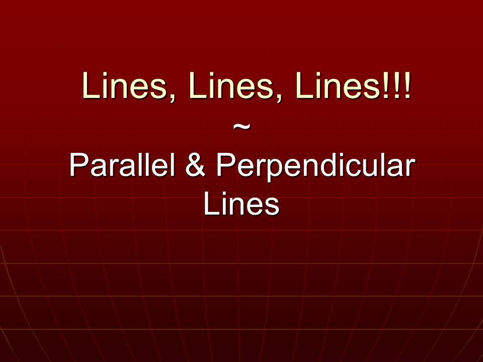 Lines, Lines, Lines!!! ~ Parallel & Perpendicular Lines