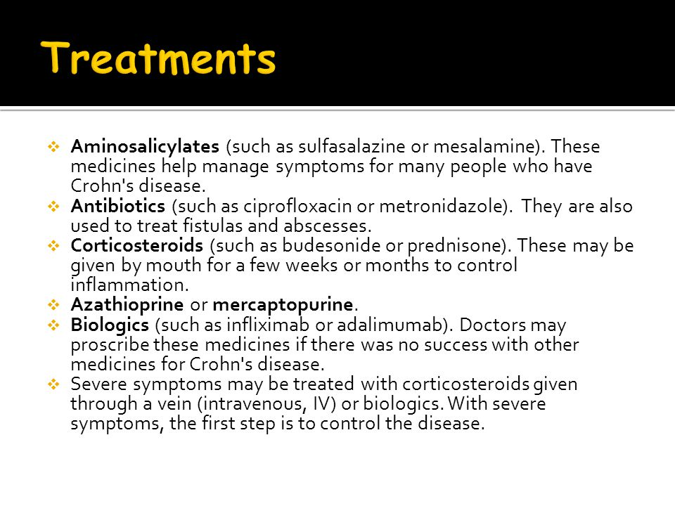 Treatments Aminosalicylates (such as sulfasalazine or mesalamine). These medicines help manage symptoms for many people who have Crohn s disease.