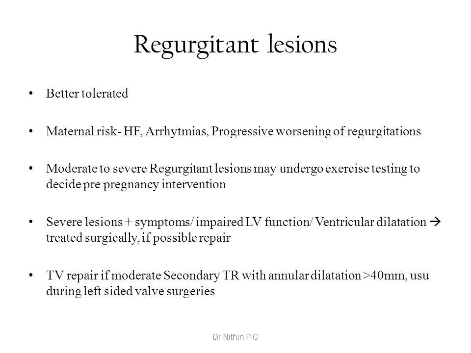 Regurgitant lesions Better tolerated