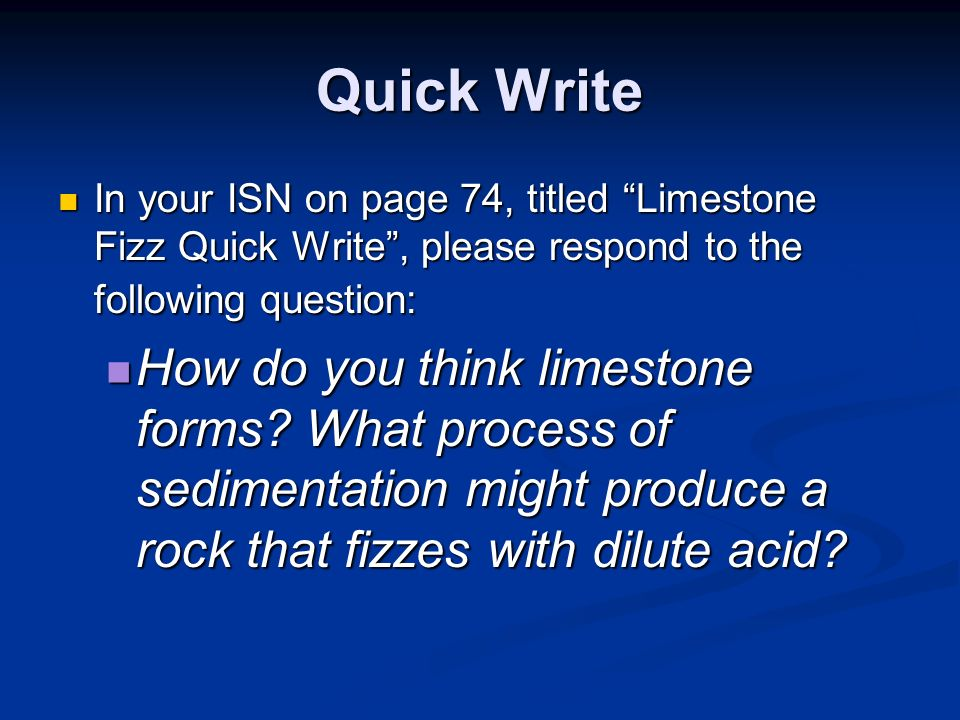 Quick Write In your ISN on page 74, titled Limestone Fizz Quick Write , please respond to the following question: