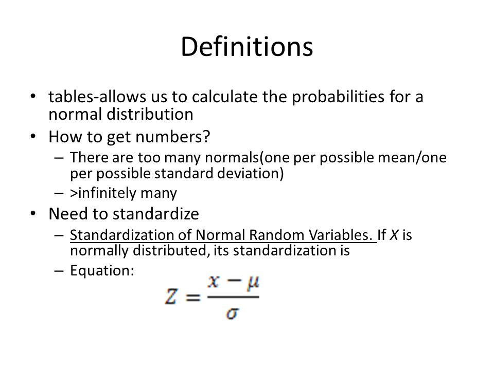Definitions tables-allows us to calculate the probabilities for a normal distribution. How to get numbers