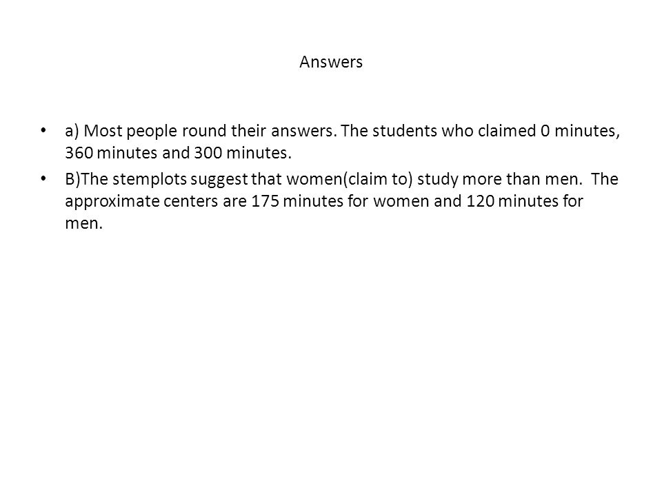 Answers a) Most people round their answers. The students who claimed 0 minutes, 360 minutes and 300 minutes.