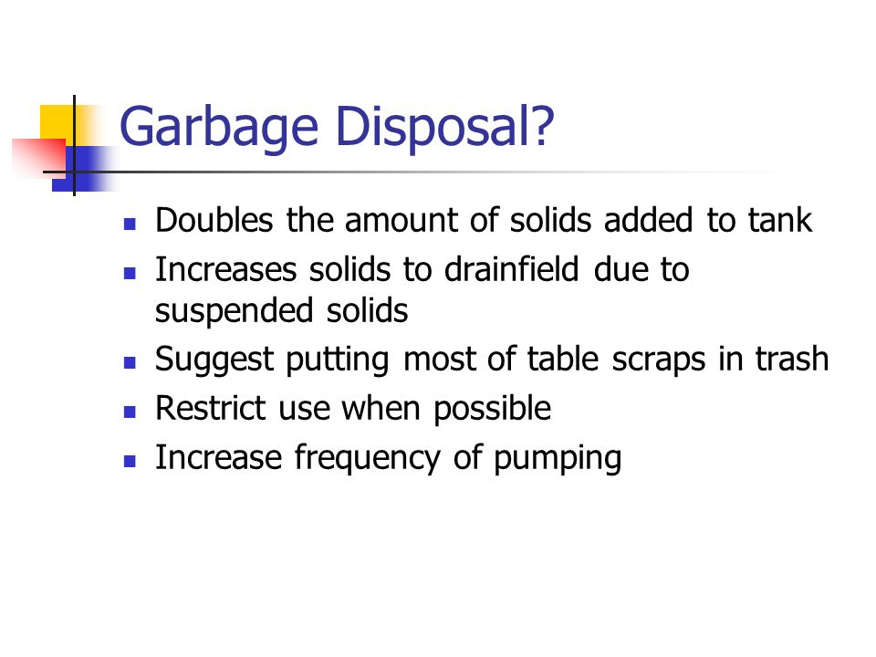 Garbage Disposal Doubles the amount of solids added to tank