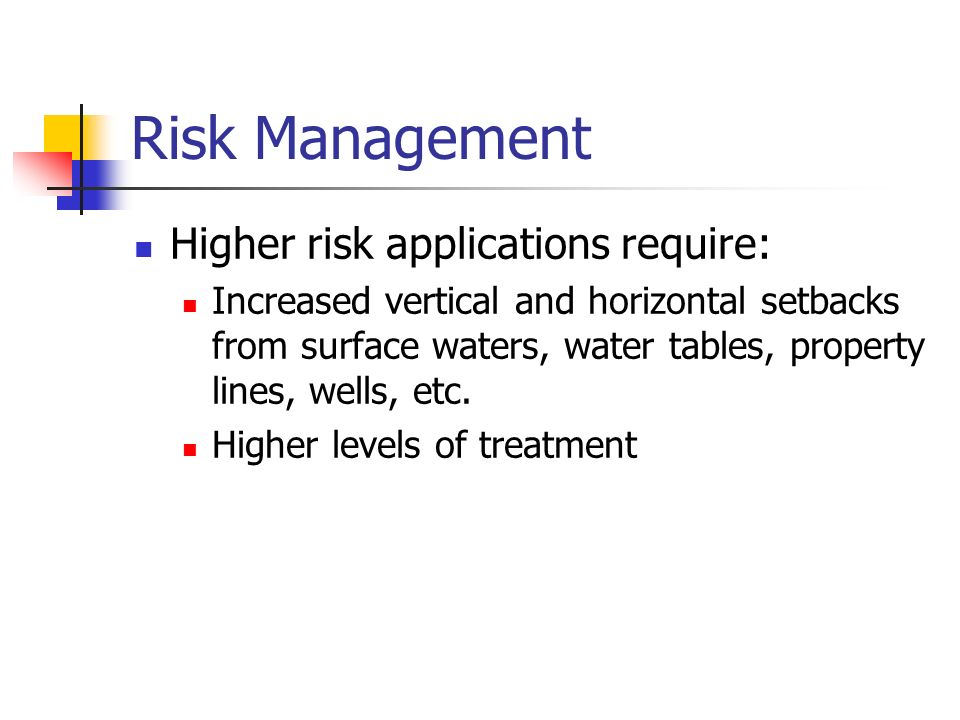 Risk Management Higher risk applications require:
