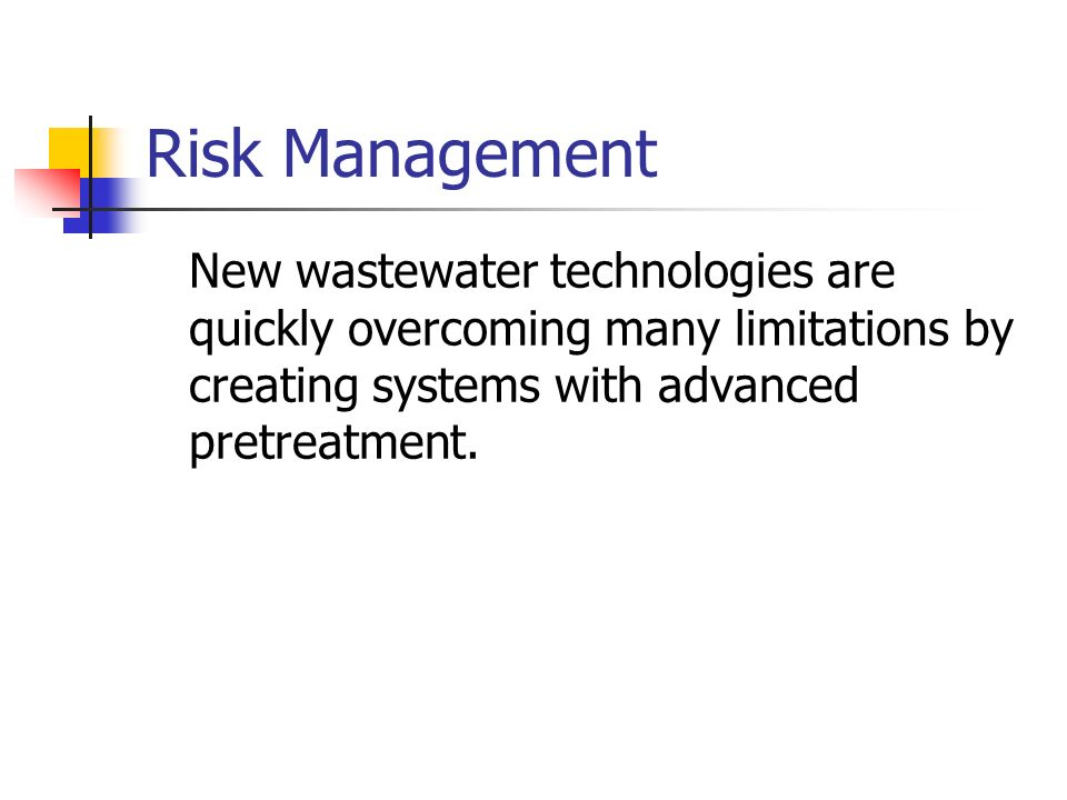 Risk Management New wastewater technologies are quickly overcoming many limitations by creating systems with advanced pretreatment.