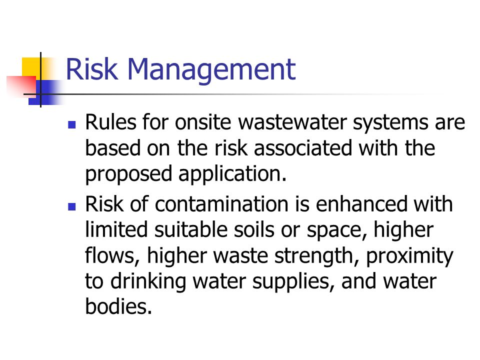 Risk Management Rules for onsite wastewater systems are based on the risk associated with the proposed application.