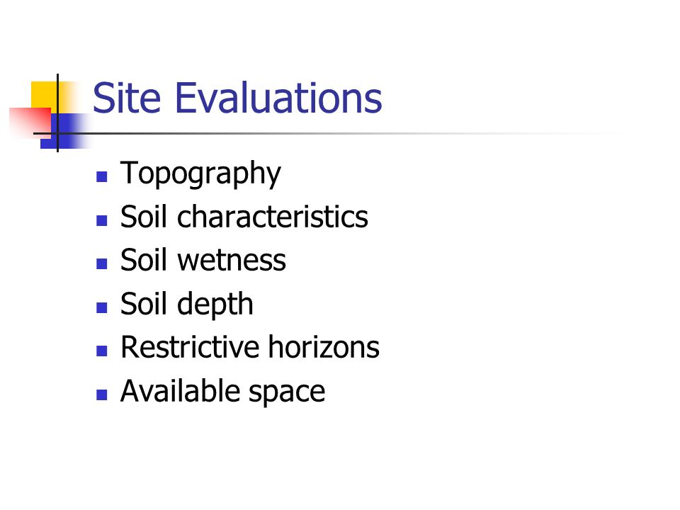 Site Evaluations Topography Soil characteristics Soil wetness