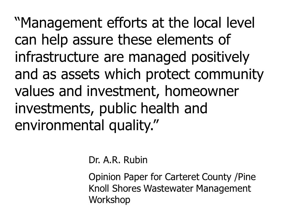 Management efforts at the local level can help assure these elements of infrastructure are managed positively and as assets which protect community values and investment, homeowner investments, public health and environmental quality.
