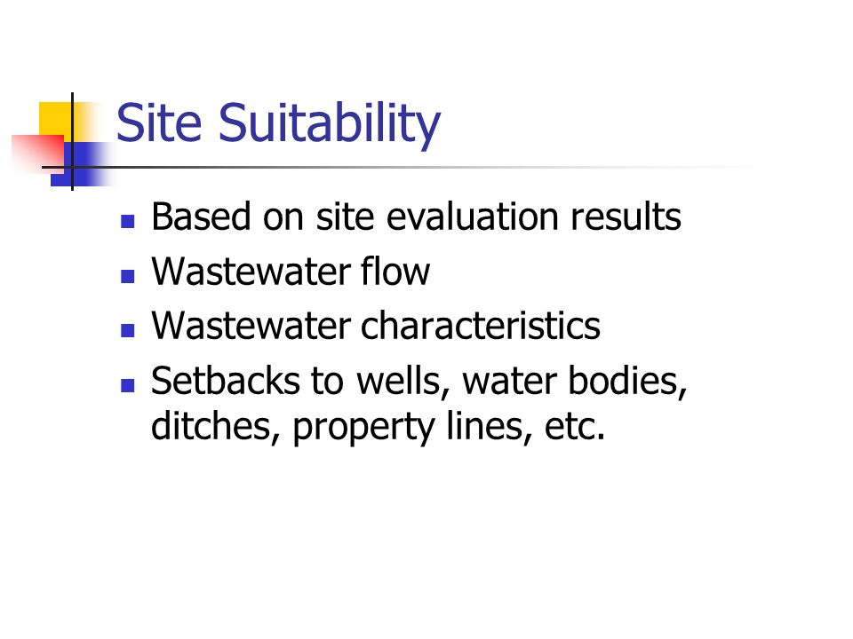 Site Suitability Based on site evaluation results Wastewater flow