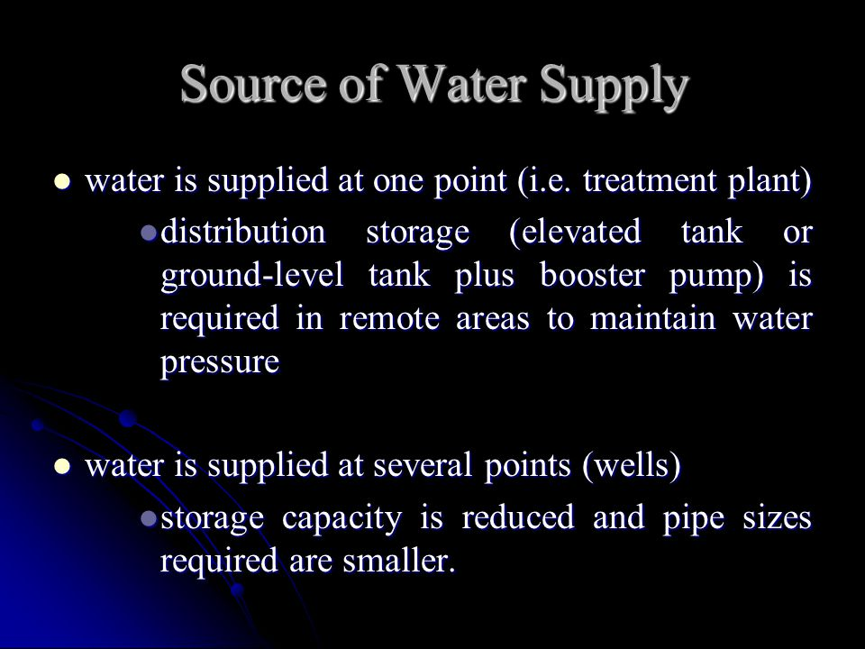 Source of Water Supply water is supplied at one point (i.e. treatment plant)