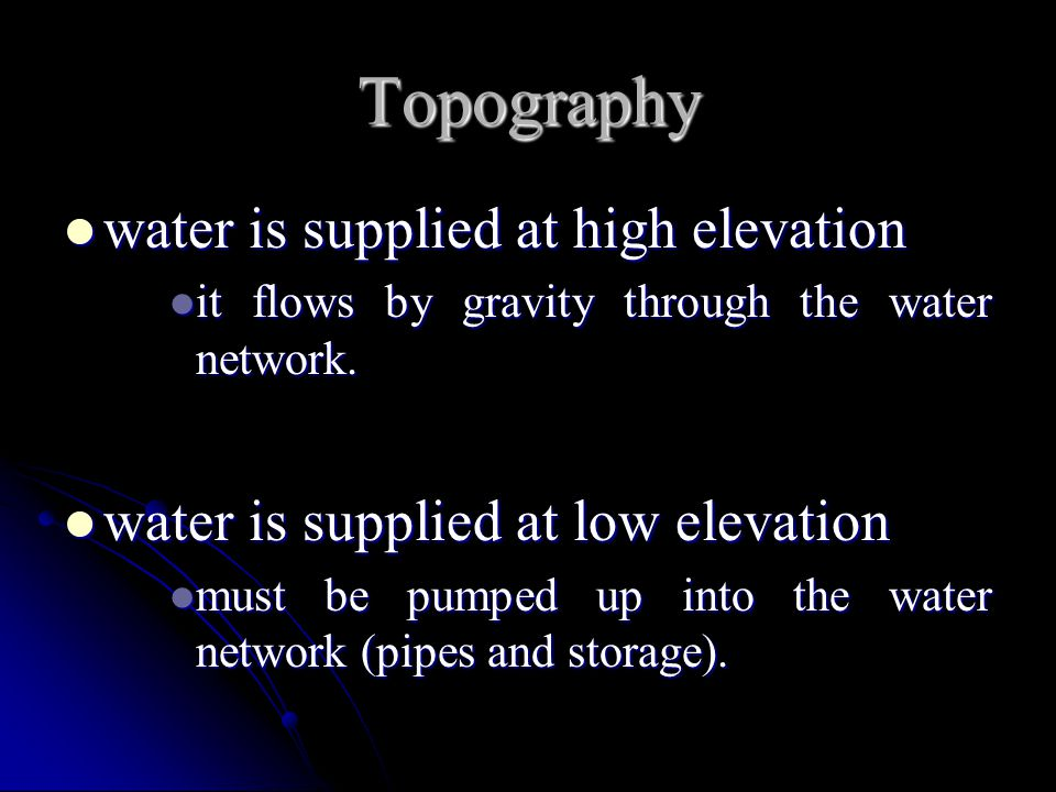 Topography water is supplied at high elevation