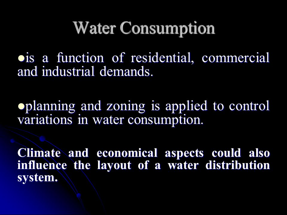 Water Consumption is a function of residential, commercial and industrial demands.
