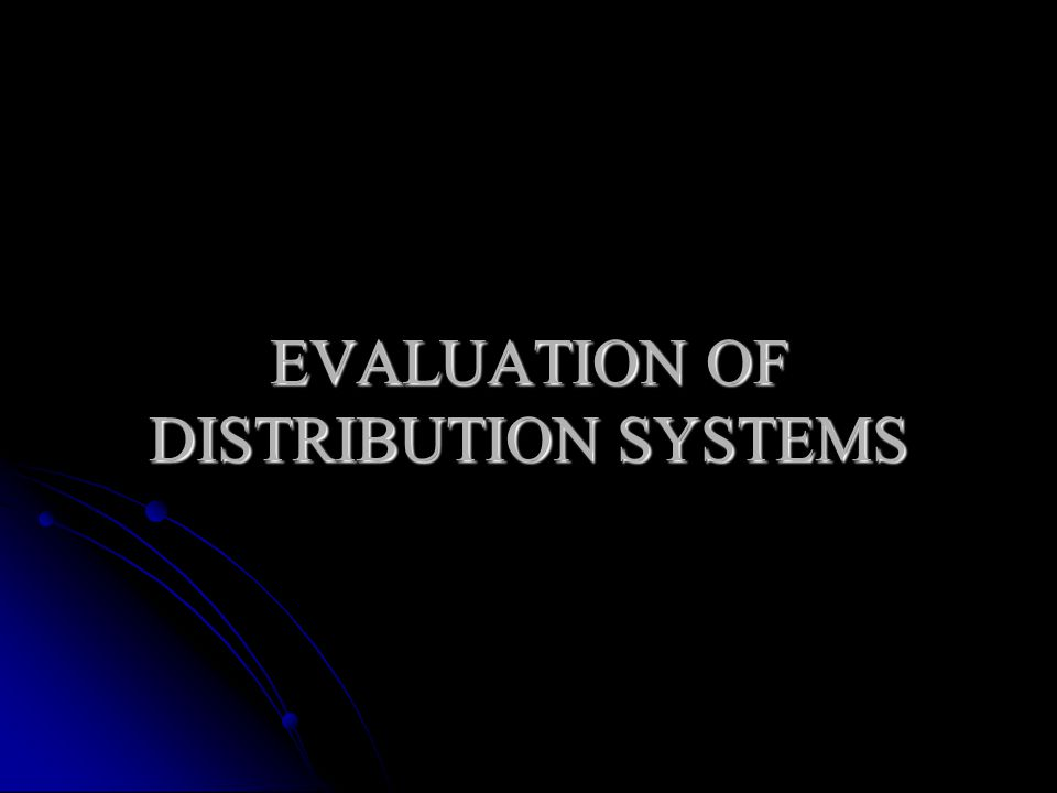 EVALUATION OF DISTRIBUTION SYSTEMS